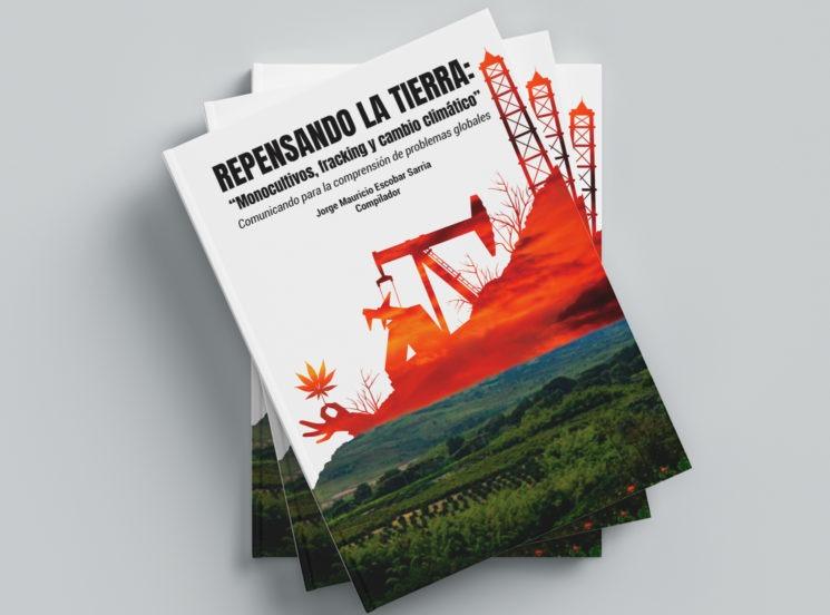 Comunicando para la comprensión de problemas globales: monocultivos, fracking y cambio climático