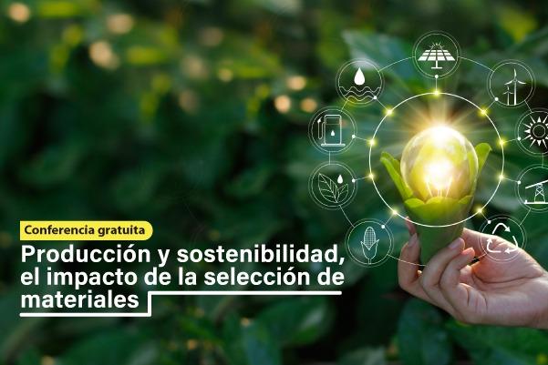 CONFERENCIA-GRATUITA-PRODUCCION-SOSTENIBILIDAD-IMPACTO-SELECCION-MATERIALES